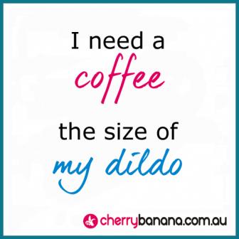Coffee dildo
