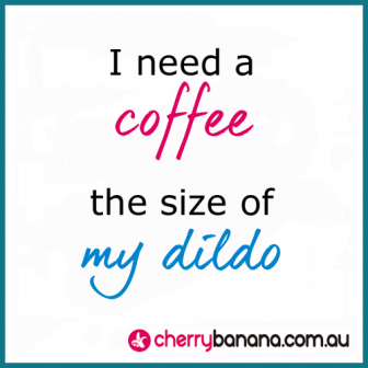 Coffee dildo